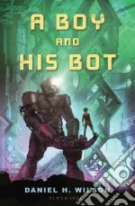 A Boy and His Bot libro in lingua di Wilson Daniel H.