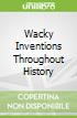 Wacky Inventions Throughout History