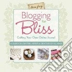 Blogging for Bliss libro in lingua di Tara Frey