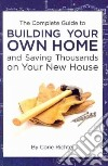 The Complete Guide to Building your Own Home and Saving Thousands on Your New House libro str