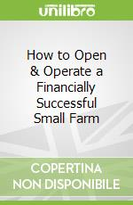 How to Open & Operate a Financially Successful Small Farm libro in lingua di Atlantic Publishing Company