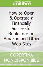 How to Open & Operate a Financially Successful Bookstore on Amazon and Other Web Sites libro in lingua di Atlantic Publishing Company