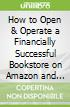 How to Open & Operate a Financially Successful Bookstore on Amazon and Other Web Sites