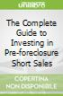 The Complete Guide to Investing in Pre-foreclosure Short Sales