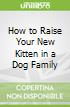How to Raise Your New Kitten in a Dog Family