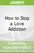 How to Stop a Love Addiction