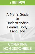 A Man's Guide to Understanding Female Body Language libro in lingua di ATLANTIC PUBLISHING GROUP (COR)