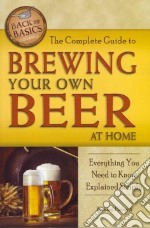 The Complete Guide to Brewing Your Own Beer at Home libro in lingua di Helweg Richard