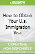 How to Obtain Your U.s. Immigration Visa
