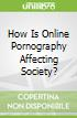 How Is Online Pornography Affecting Society?