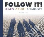 Follow It! Learn About Shadows libro in lingua di Hall Pamela