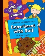 Junior Scientists Experiment With Soil libro in lingua di Franchino Vicky