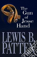 The Gun of Jesse Hand libro in lingua di Patten Lewis B.