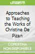 Approaches to Teaching the Works of Christine De Pizan