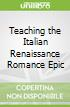Teaching the Italian Renaissance Romance Epic