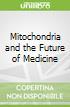 Mitochondria and the Future of Medicine