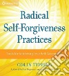 Radical Self-Forgiveness Practices (CD Audiobook)