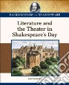 Literature and the Theater in Shakespeare's Day