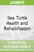 Sea Turtle Health and Rehabilitation