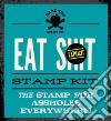 Eat Shit Stamp Kit