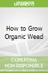 How to Grow Organic Weed