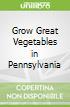 Grow Great Vegetables in Pennsylvania