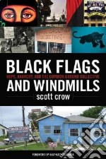 Black Flags and Windmills libro in lingua di Crow Scott, Cleaver Kathleen (FRW)