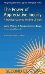 The Power of Appreciative Inquiry libro in lingua di Whitney Diana, Trosten-Bloom Amanda, Cooperrider David (FRW)