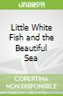 Little White Fish and the Beautiful Sea