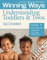 Winning Ways for Early Childhood Professionals: Understanding Toddlers & Twos libro in lingua di Schweikert Gigi