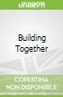 Building Together