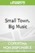 Small Town, Big Music