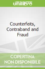 Counterfeits, Contraband and Fraud libro in lingua di Killingsworth William, Mickey Delores J.