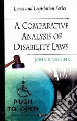 A Comparative Analysis of Disability Laws libro in lingua di Vaughn John R.