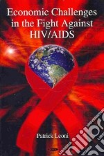 Economic Challenges in the Fight Against HIV/AIDS libro in lingua di Leoni Patrick L.