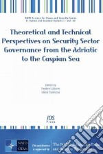 Theoretical and Technical Perspectives on Security Sector Governance from the Adriatic to the Caspian Sea libro in lingua di Labarre Frederic (EDT), Tzankova Maria (EDT)