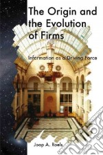 The Origin and the Evolution of Firms libro in lingua di Roels Joop A.