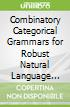 Combinatory Categorical Grammars for Robust Natural Language Processing