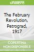 The February Revolution, Petrograd, 1917