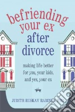 Befriending Your Ex After Divorce libro in lingua di Rabinor Judith Ruskay