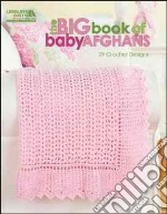 The Big Book of Baby Afghans libro in lingua di Leisure Arts Inc. (COR)