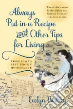 Always Put in a Recipe and Other Tips for Living from Iowa's Best-known Homemaker libro in lingua di Birkby Evelyn