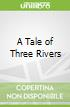 A Tale of Three Rivers