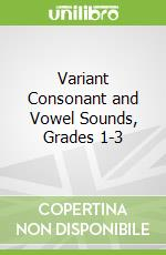 Variant Consonant and Vowel Sounds, Grades 1-3 libro in lingua di Moor Evan