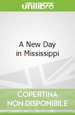 A New Day in Mississippi libro in lingua di Broadwater James