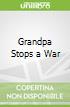 Grandpa Stops a War