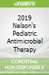 2019 Nelson's Pediatric Antimicrobial Therapy