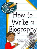 How to Write a Biography libro in lingua di Minden Cecilia, Roth Kate
