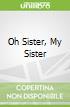 Oh Sister, My Sister