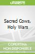 Sacred Cows, Holy Wars